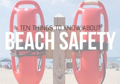 10 THINGS TO KNOW ABOUT BEACH SAFETY