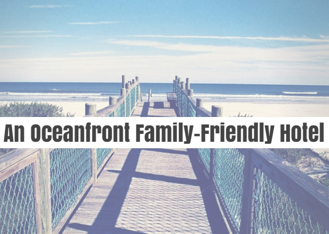 An Oceanfront Family-Friendly Hotel