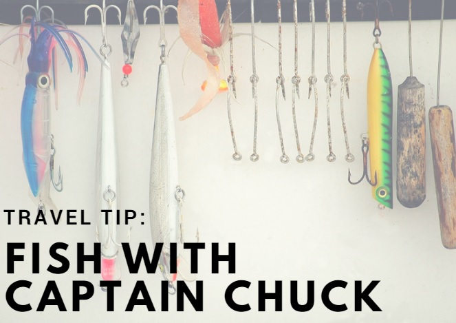 Travel Tip: Go Fishing With Captain Chuck!