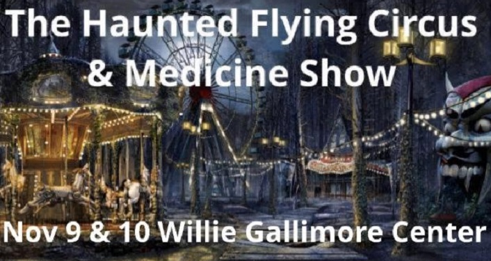 Come to the Willie Galimore Center for The Haunted Flying Circus & Medicine Show