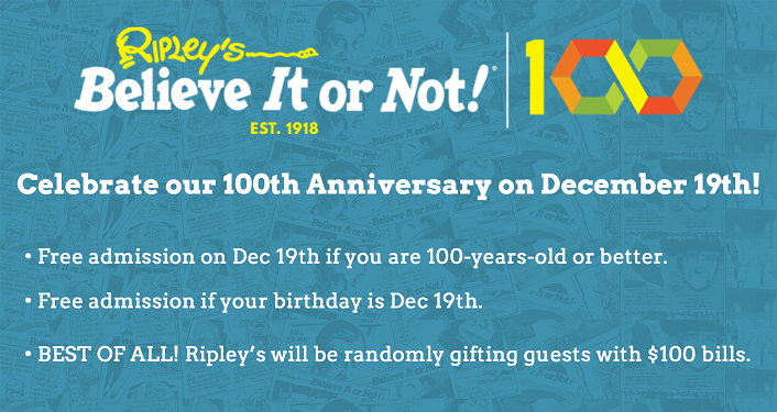 Come join in the fun at Ripley's Believe It or Not! 100th Anniversary Celebration!