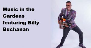 Don't miss Music in The Gardens Featuring Billy Buchanan