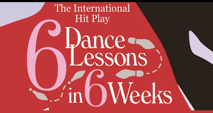 "Text ""international hit play, ""6 Dance Lessons in 6 Weeks"""