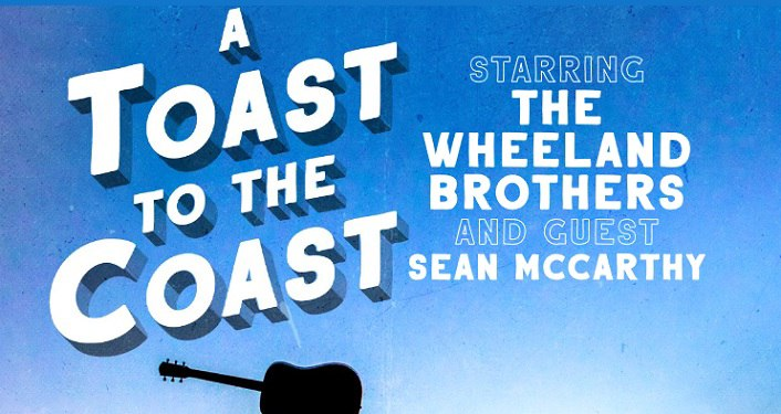 Text in white on blue background: A Toast to the Coast The Wheeland Brothers, Sean McCarthy