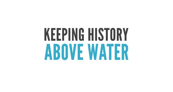 """Text """"Keeping History Above Water"""" on white background"""