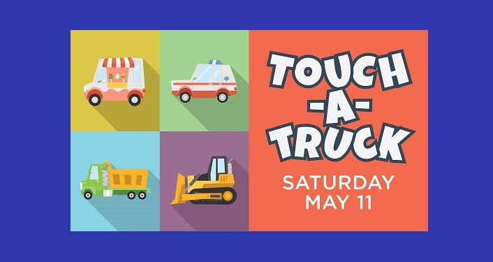 cartoon image of bulldozer, dump truck, ambulance, & ice cream truck with text, Touch-A-Truck,Saturday, May 11, 2019