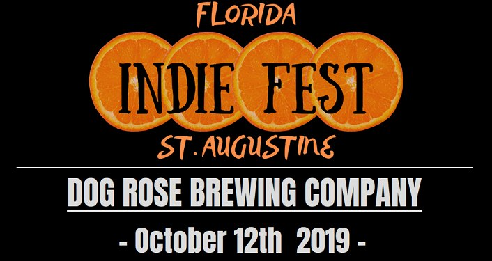 """Black background, text in orange """"Florida Indie Fest St. Augustine, text in white - Dog Rose Brewing Company, October 12, 2019"""