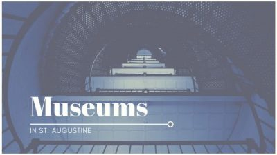"Image contains a staircase to a museum and text that reads ""Museums in St. Augustine""."