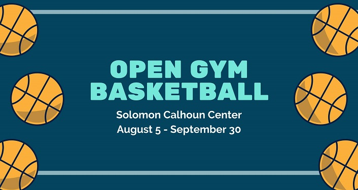 text, Open Gym Basketball, Solomon Calhoun Center, August 5-September 30. text is framed by basketballs