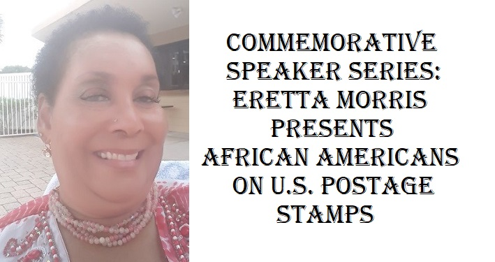 head shot of black lady with short hair; text: Commemorative Speaker Series: Eretta Morris presents African Americans on US Postage Stamps