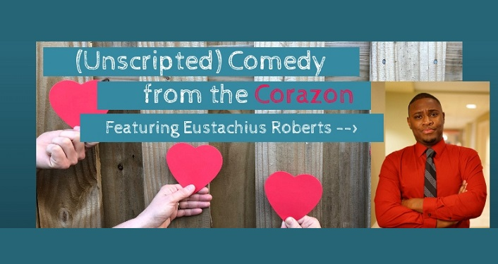 text; (Unscripted) Comedy Featuring Eustachius Roberts. image of three hands each holding a heart and black man wearing red shirt, standing with arms crossed.