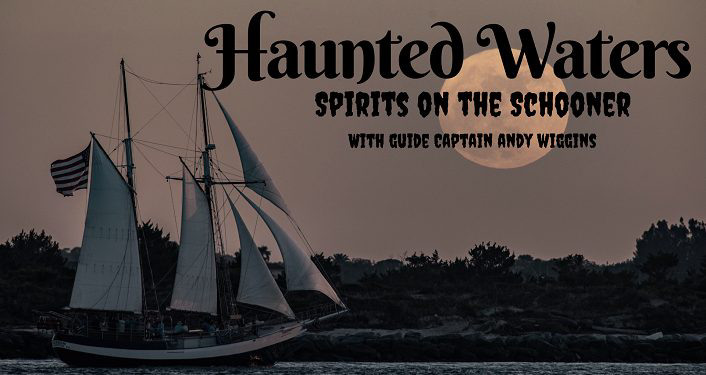 image of sailing ship Schooner Freedom at night under sail with full moon in the sky; text - Haunted Waters Sail - Spirits of the Schooner Freedom