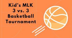 text in black on orange background; Kid's MLK 3 vs 3 Basketball Tournament, imge of basketball on right-hand side