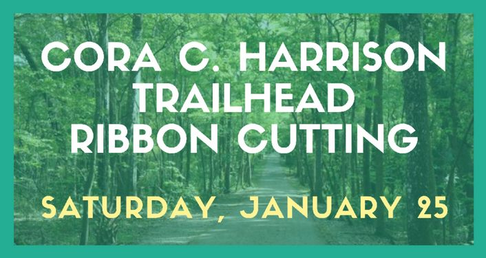 Text in white on green background; Cora C. Harrison Trailhead Ribbon Cutting, Saturday,January 25