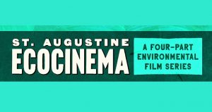 text in white St. Augustine EcoCinema; in black Four Part Environmental Film Series on bright teal background