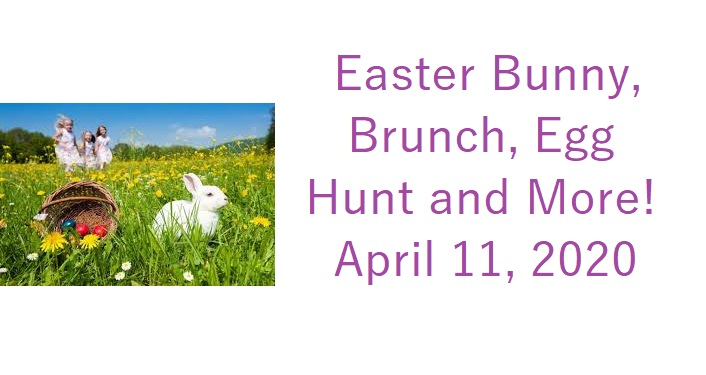 image of a white bunny in grassy field, easter basket with eggs in nearby; text Easter Bunny, Brunch, Egg Hunt and More! April 11, 2020