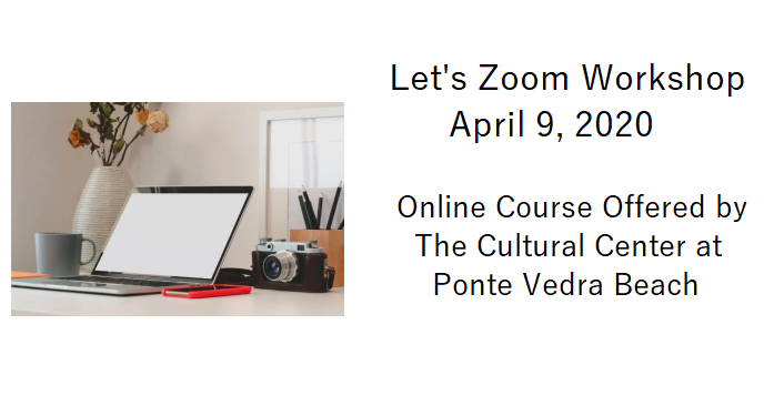 image of open laptop with text; Let's Zoom Workshop, Online Courses Offered by The Cultural Center at Ponte Vedra Beach