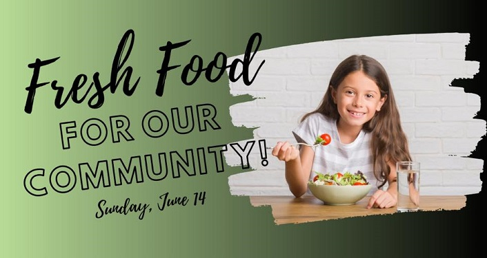 image of girl with long brown hair eating a salad; text Fresh Food For Our Community... Sunday, June 14