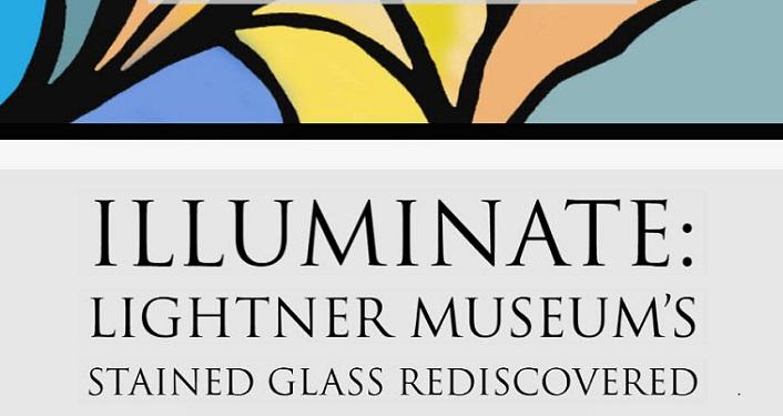 Illuminate - Lightner Museum's Stained Glass Rediscovered Exhibit
